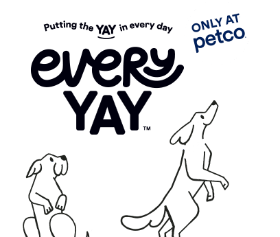 Putting the yay in every day. EveryYay. Only at Petco.