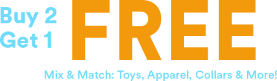 Buy 2 Get 1 Free. Mix & Match: Toys, Apparel, Collars & More!